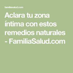Aclara tu zona íntima con estos remedios naturales - FamiliaSalud.com Face Care, Detox, The Cure, Beauty Hacks, Beauty Tips, Health Fitness, Spa, Hair Beauty, Healthy