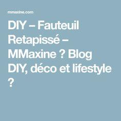 DIY – Fauteuil Retapissé – MMaxine ♥ Blog DIY, déco et lifestyle ♥
