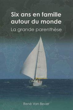 SIX ANS EN FAMILLE AUTOUR DU MONDE : LA GRANDE PARENTHESE, VAN BEVER RENE, librairie-maritime.com