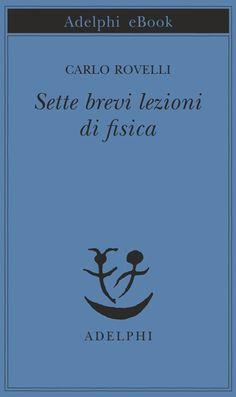 SETTE BREVI LEZIONI DI FISICA pdf gratis di Carlo Rovelli ebook free download