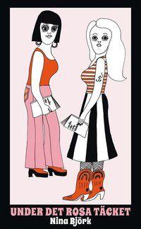 Under det rosa täcket : om kvinnlighetens vara och feministiska strategier - Nina Björk - Pocket | Bokus