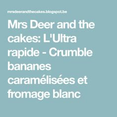 Mrs Deer and the cakes: L'Ultra rapide - Crumble bananes caramélisées et fromage blanc