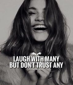 Laugh with many but dont trust any..