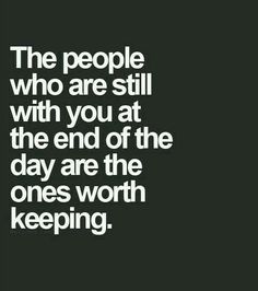 The true ones stay until the end.
