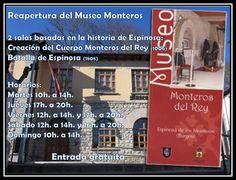 Museo Monteros del Rey. Espinosa de los Monteros  Dos salas basadas en la historia de Espinosa:   * Creación del Cuerpo Monteros del Rey en 1006   * Batalla de Espinosa de 1808.     Horarios:  Martes de 10:00h. a 14:00h.  Jueves de 17:00h. a 20:00h.  Viernes de 12:00h. a 14:00h. y de 17:00h. a 20:00h.  Sábado de 12:00h. a 14:00h. y de 16:00h. a 20:00h.  Domingo de 10:00h. a 14:00h.     Entrada gratuita.    #Merindades