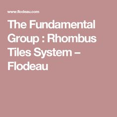 The Fundamental Group : Rhombus Tiles System – Flodeau