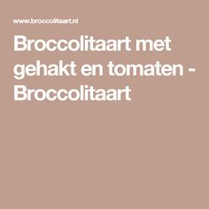 Broccolitaart met gehakt en tomaten - Broccolitaart