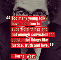 A great quote by Cornel West #superficial #justice #truth #love