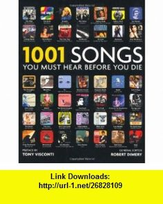 1001 Songs You Must Hear Before You Die (1001 Must Before You Die) (9781844036844) Robert Dimery , ISBN-10: 1844036847  , ISBN-13: 978-1844036844 ,  , tutorials , pdf , ebook , torrent , downloads , rapidshare , filesonic , hotfile , megaupload , fileserve