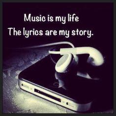 Music is my life, the lyrics are my story. I couldn't live without listening to my music because music is the way i express myself and i listen to music everyday and listen to music when i do anything to make any experence better