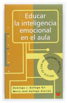 Educar la inteligencia emocional en el aula (incluye cd)-Domingo J. Gallego Gil, María J.Gallego Alarcón