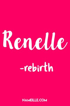 Renelle I Pretty Girl Names I Nameille.com