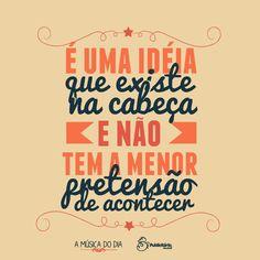 É uma ideia que existe na cabeça e não tem a menos pretensão de acontecer.