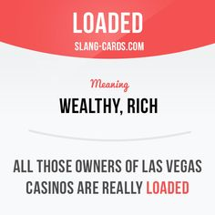 """Loaded"" means ""wealthy, rich"". Example: All those owners of Las Vegas casinos are really loaded. Learning English can be fun! Visit our website: learzing.com #slang #saying #sayings #phrase #phrases #expression #expressions #english #englishlanguage #learnenglish #studyenglish #language #vocabulary #dictionary #efl #esl #tefl #tesl #toefl #toeic #ielts #englishlearning #funenglish #easyenglish #loaded #wealthy #rich"