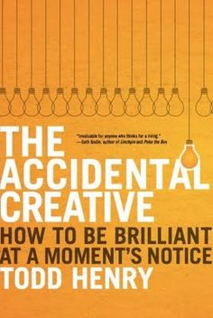 the accidental creative - Todd Henry