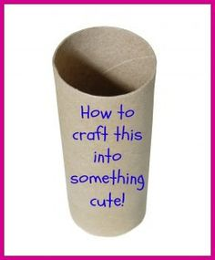 Quick Toilet Paper Crafts - NOW I know what do to with all of our toilet paper rolls!