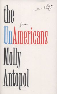 The unAmericans: stories by Molly Antopol