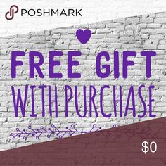 FREE GIFT WITH PURCHASE! * *FREE GIFT WITH purchase of $10 or more Other