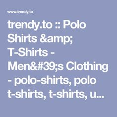 trendy.to :: Polo Shirts & T-Shirts - Men's Clothing - polo-shirts, polo t-shirts, t-shirts, undershirts, singlets, jerseys (Page 60)