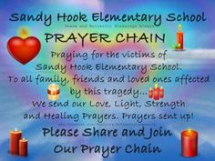 Prayer Chain for the People in Newtown, CT.  Sending Love and support, thoughts and prayers.  Our hearts are with you.