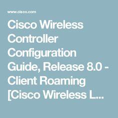 Cisco Wireless Controller Configuration Guide, Release 8.0  - Client  Roaming [Cisco Wireless LAN Controller Software] - Cisco