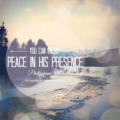 """""""Then you will experience God's PEACE, which EXCEEDS, SURPASSES, GOES BEYOND and TRANSCENDS anything we can understand. His peace will guard your hearts and minds as you live in Christ Jesus""""…Philippians 4:7. <3"""