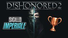 Dishonored 2 - Sigillo Imperiale - Guida Trofei / Obiettivi