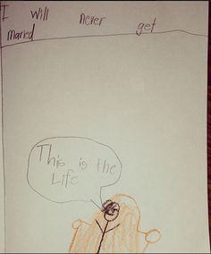 Funny Drawings From Kids. I will never get married. This is the life. Funny Notes From Kids, Kids Notes, Funny Kids, The Funny, Goals Tumblr, Never Getting Married, Funny Quotes, Funny Memes, Silly Memes