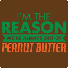 I need this Peanut Butter T-Shirt  @Melissa Squires Squires Brown Miller