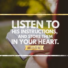 Listen to his instructions and store them in your heart. Job 22:22, TLB Start The Day, Verse Of The Day, Words, Store, Heart, Larger, Shop, Horse, Hearts