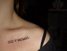 getting this. roman numeral tattoo (date) on collarbone. hot. #ideas #tattoo #simple