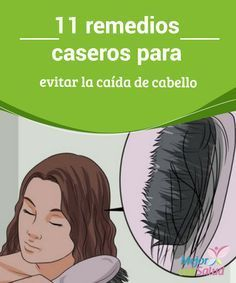 11 remedios caseros para evitar la caída de cabello Si cada día caen más de 100 hebras puedes revertirlo: en este artículo te ofrecemos los mejores remedios caseros para la caída del cabello.