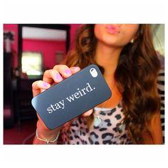stay weird. ♡