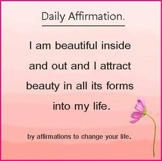 I am beautiful inside and out and I attract beauty in all its forms into my life http://www.eqnina.com/free