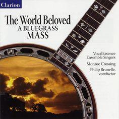 Vocalessence Ensemble Singers - World Beloved: A Bluegrass Mass