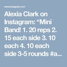 "Alexia Clark on Instagram: ""Mini Band!  1. 20 reps  2. 15 each side  3. 10 each  4. 10 each side  3-5 rounds  #alexiaclark #queenofworkouts #gymworkout #minibands…"""