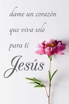 Dame un corazón que viva solo para ti, Jesús.