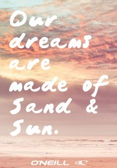 Our dreams are made of sand and sun