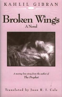 Broken Wings by Kahlil Gibran - Translated by Juan Cole - Available from White Cloud Press www.whitecloudpress.com