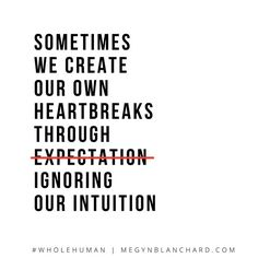 """""""Sometimes we create our own heartbreaks through. ✱Wow, so true! Do not ignore intuition, it's there for a reason! Great Quotes, Quotes To Live By, Inspirational Quotes, Meaningful Quotes, Words Quotes, Me Quotes, Sayings, Cherish Quotes, Quotes Images"""