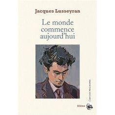 Le monde commence aujourd'hui - Jacques Lusseyran