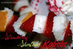 Strawberry Shortcake Kabobs...YUM!  Great idea for a party!