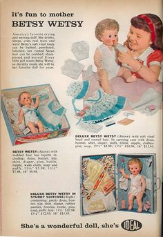 Betsy Wetsy doll ad from the 50's. The Ideal Toy Co. started manufacturing her in 1935, named after the head of the company, A. Katz's, daughter. She was one the first of the popular dolls to also be offered in ethnic versions.