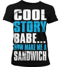 Cool Story Babe... Now Make Me A Sandwich Juniors T-shirt Big and Bold Funny Statements Juniors Shirt Small Black