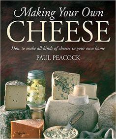 Hacer su propio queso: ¿Cómo hacer todo tipo de quesos en su casa propia: Amazon.es: Paul Peacock: Libros en idiomas Extranjeros