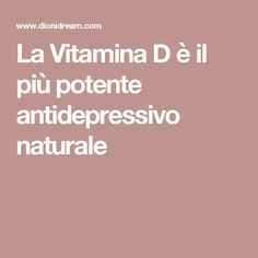 La Vitamina D è il più potente antidepressivo naturale Natural Medicine, Health And Wellbeing, Natural Health, Body Care, Health And Beauty, Natural Remedies, Healthy Life, The Cure, Health Fitness