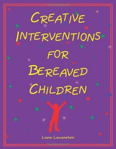 Counseling Activities - Creative Interventions for Bereaved Children - Liana Lowenstein Grief Activities, Play Therapy Activities, Counseling Activities, Activities For Kids, Feelings Activities, Grief Counseling, School Counseling, Anticipatory Grief, Child Life Specialist