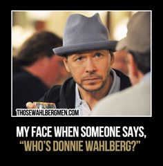 That's My Face when Someone says Who's Donnie ♥