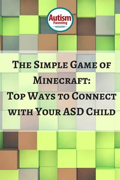 The Simple Game of Minecraft: Top Ways to Connect with Your ASD Child