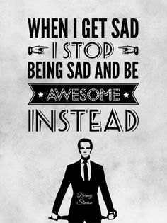 "Poster ""When I get sad, I stop being sad and be awesome instead"" From ""How I met your Mother"" de Barney Stinson How I Met Your Mother, Barney Stinson Quotes, Book Tv, I Meet You, Quote Posters, Picture Quotes, True Stories, Life Lessons, I Am Awesome"